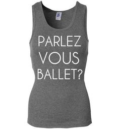 Parlez Vous Ballet? Tank TopåÊby Tshirt Unicorn Each shirt is made to order…
