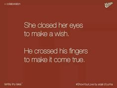 She closed her eyes to make a wish. He crossed his fingers to make it through… Crazy Quotes, True Love Quotes, Amazing Quotes, Tiny Stories, Short Stories, Love Facts, Qoutes About Love, Story Quotes, Tiny Tales