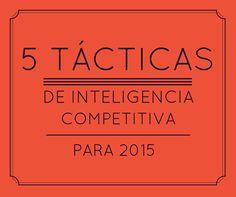 5 Tácticas de inteligencia competitiva para adelantar a tu competencia en 2015