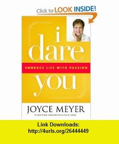 I Dare You Embrace Life with Passion Joyce Meyer , ISBN-10: 0446531979  ,  , ASIN: B001QFY2A2 , tutorials , pdf , ebook , torrent , downloads , rapidshare , filesonic , hotfile , megaupload , fileserve