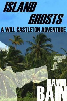 Island Ghosts: A Will Castleton Adventure by David Bain, http://www.amazon.com/gp/product/B005HR6HTY/ref=cm_sw_r_pi_alp_QaT-pb0GR6J9Y