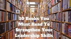 10 books you have to read to boost your leadership skills and to get inspiration for strengthening your career.
