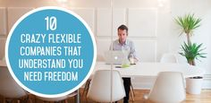 10 Crazy Flexible Companies That Understand You Need Freedom - The Muse Most Common Interview Questions, Behavioral Interview Questions, Work From Home Options, I Want To Work, Job Career, Looking For A Job, Home Jobs, Understanding Yourself, Flexibility