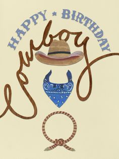 Paperless Post - Happy Birthday Cowboy by Paperless Post Happy Birthday Cowboy, Happy Birthday Posters, Happy Birthday Wishes Cards, Birthday Card Sayings, Birthday Wishes Quotes, Happy Birthday Pictures, Happy 1st Birthdays, Man Birthday, Birthday Nephew