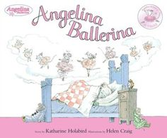 Angelina Ballerina by Katherine Holabird, illustrated by Helen Craig, Pleasant Company Publications, Middleton, Wisconsin, 2000 (This is the first in an impressive the adorable mouse Angelian Ballerina)