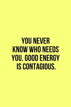 Good energy is contagious!