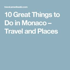 10 Great Things to Do in Monaco – Travel and Places