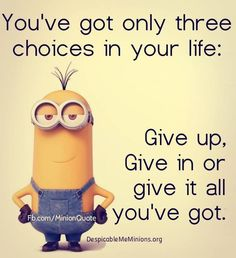 You\'ve got only three choices in life: ...