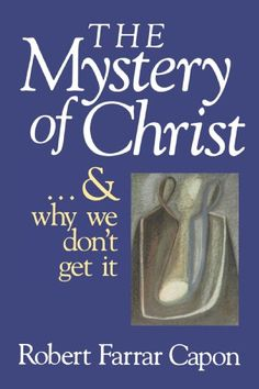 RB Rec- The Mystery of Christ . . . and Why We Don't Get It by Mr. Robert Farrar Capon,http://www.amazon.com/dp/0802801218/ref=cm_sw_r_pi_dp_vbNSsb12CJHBJ82D