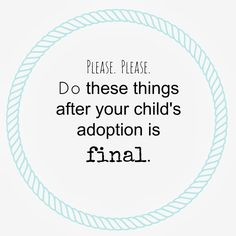 What you need to know and do in the weeks following your child's adoption - and no the paperwork isn't done. :)