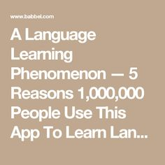 A Language Learning Phenomenon — 5 Reasons 1,000,000 People Use This App To Learn Languages - Babbel.com