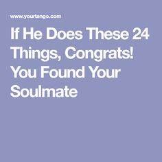 If He Does These 24 Things, Congrats! You Found Your Soulmate