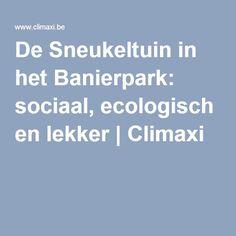 De Sneukeltuin in het Banierpark: sociaal, ecologisch en lekker | Climaxi