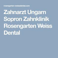 Zahnarzt Ungarn Sopron Zahnklinik Rosengarten Weiss Dental Dental, Dental Implants, Roses Garden, Teeth, Dentist Clinic, Tooth, Dental Health