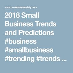 2018 Small Business Trends and Predictions  #business #smallbusiness #trending #trends #trends2018 #future #technology #tech #company #ideas #goals #goalsetting #news #businessnews #investing #planning #entrepreneurship #entrepreneurs #ceo