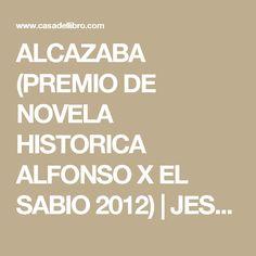 ALCAZABA (PREMIO DE NOVELA HISTORICA ALFONSO X EL SABIO 2012) | JESUS SANCHEZ ADALID | Comprar libro 9788427025202