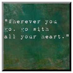 Wherever you go, go with all your heart! Art.com Decorative Wall Panel Inspirational Quote By Confucius - Green  (affiliate link)