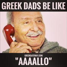 "Greek dads be like ""Aaaallo..."""