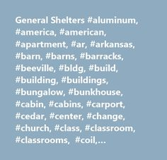 General Shelters #aluminum, #america, #american, #apartment, #ar, #arkansas, #barn, #barns, #barracks, #beeville, #bldg, #build, #building, #buildings, #bungalow, #bunkhouse, #cabin, #cabins, #carport, #cedar, #center, #change, #church, #class, #classroom, #classrooms, #coil, #commercial, #components, #construction, #container, #containers, #cover, #crew #quarters, #custom, #distributor, #doors, #driller, #east, #fleet, #form, #forming, #gable, #garage, #general, #greenhouse, #home…