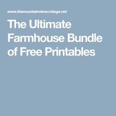 The Ultimate Farmhouse Bundle of Free Printables