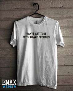 Kanye West attitude Drake feelings T-shirt, Kanye West Clothes, Drake fashion line, 100% cotton soft feel shirts.  100% cotton*, Belcoro® yarn   White – 160gm/m² Color – 165gm/m²  Sizes in inches Size Width* Length** S 19.10 27.30 M 21.00 28.30 L 22.00 29.30 XL 24.00 30.30 XXL 26.00 30.90  Sizes in centimeters Size Width* Length** S 48.5 69.5 M 53.5 72.0 L 56.0 74.5 XL 61.0 77.0 XXL 66.0 78.50  --------------------------------------------  What we offer: - High Quality Soft T-shirts...