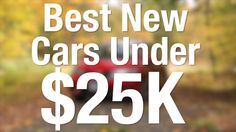 Best New Cars Under $25,000 - Consumer Reports