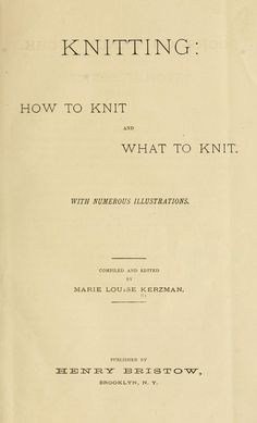 How to knit and what to knit by Marie Louise Kerzman. Beautiful facsimilie ebook published in 1884.  openlibrary.org