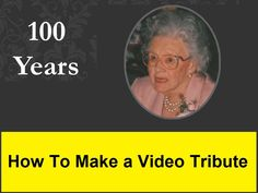 This video shows how to make a video tribute and provides a template to make your own.