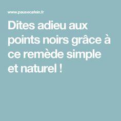 Dites adieu aux points noirs grâce à ce remède simple et naturel ! Grace, Pores, Le Point, Simple, Hacks, Healthy, Clean Face, Personal Hygiene, Dark Spots