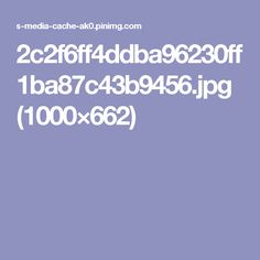 2c2f6ff4ddba96230ff1ba87c43b9456.jpg (1000×662)