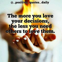 Love your decisions. Life Decision Quotes, Life Decisions, Need You, Love You, Life Choices, Daily Quotes, Positive Quotes, Inspirational Quotes, Positivity