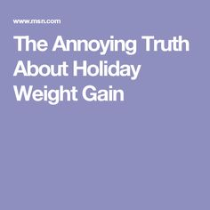 The Annoying Truth About Holiday Weight Gain