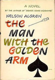The Man with the Golden Arm is a novel by Nelson Algren, published by Doubleday in November 1949. One of the seminal novels of post-World War II American letters, The Man with the Golden Arm is widely considered Algren's greatest and most enduring work. It won the National Book Award in 1950