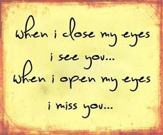 Wenn ich meine Augen schließe, sehe ich dich ...  Wenn ich meine Augen öffne vermisse ich dich... ♥ When I close my eyes I see you ...  When I open my eyes I miss you ...