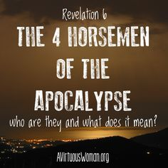 The Four Horsemen of the Apocalypse @ A Virtuous Woman
