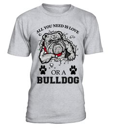 "All you need is love or a Bulldog - Funny T-shirt Unisex, Long Sleeve Tee Unisex, Tank Top Unisex.. HOW TO ORDER?   1. Select style and color  2. Click """"Buy It Now""""   3. Select size and quantity   4. Enter shipping and billing information   5. Done!  TIP: SHARE it with your friends, order together and save money on shipping."