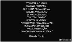 conhecer-a-cultura-regional-e-nacional-nos-torna-protagonistas-de-nossa-no-exercicio-de-monicka-christi-frase-2077-15794