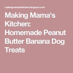 Making Mama's Kitchen: Homemade Peanut Butter Banana Dog Treats
