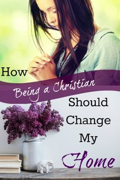 How Being a Christian Should Change My Home