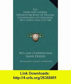 The Diary And General Expenditure Book Of William Cunningham Of Craigends Kept Chiefly From 1673-1680 (9781163566893) William Cunningham, James Dodds , ISBN-10: 1163566896  , ISBN-13: 978-1163566893 ,  , tutorials , pdf , ebook , torrent , downloads , rapidshare , filesonic , hotfile , megaupload , fileserve