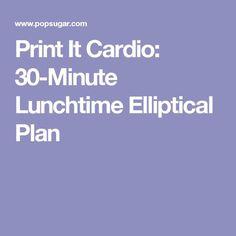 Print It Cardio: 30-Minute Lunchtime Elliptical Plan