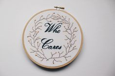 A personal favorite from my Etsy shop https://www.etsy.com/ca/listing/542489990/who-cares-modern-embroidery-hoop-art