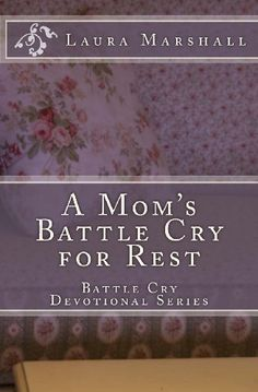 A Mom's Battle Cry for Rest: Battle Cry Devotional Series by Laura J. Marshall, http://www.amazon.com/dp/1481140884/ref=cm_sw_r_pi_dp_C1wzrb166V4XF