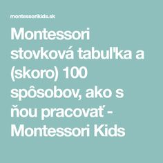 Montessori stovková tabuľka a (skoro) 100 spôsobov, ako s ňou pracovať - Montessori Kids