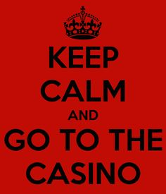 Keep Calm and go to the casino
