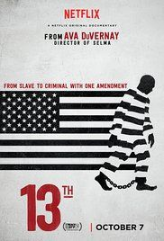 13th (Netflix) A must see on the criminal justice system in America. An in-depth look at the prison system in the United States and how it reveals the nation's history of racial inequality.  Director: Ava DuVernay  Writers: Spencer Averick, Ava DuVernay  Stars: Melina Abdullah, Michelle Alexander, Cory Booker |
