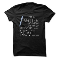 IM A WRITER EVERYTHING YOU SAY OR DO MAY END UP IN MY NOVEL