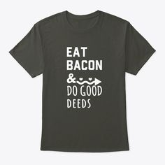 Eat Bacon And Do Good Deeds Products | Teespring