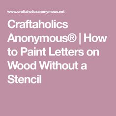 Craftaholics Anonymous® | How to Paint Letters on Wood Without a Stencil