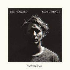 Ben Howard - Small Things (Yaaman Remix)